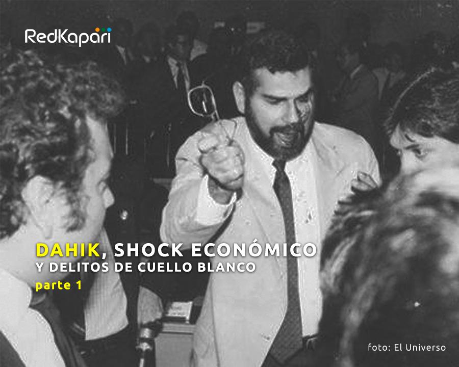 Dahik, shock económico y delitos de cuello blanco(1)